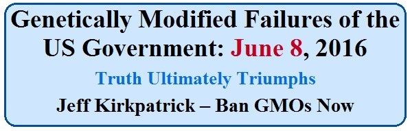 Genetically Modified Failures of the US Government: June 8, 2016