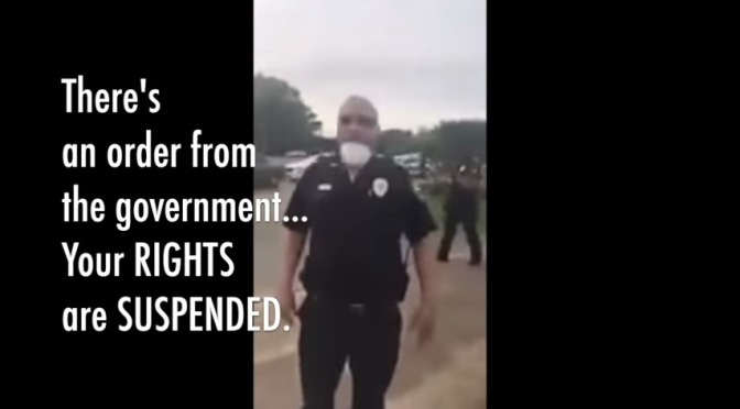 """""""There's an order from the [US] government .. your rights are suspended""""… world wide the police state is getting on it legs"""